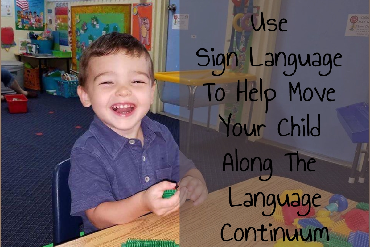 Using Sign Language to Help Move Your Child Along the Language Continuum