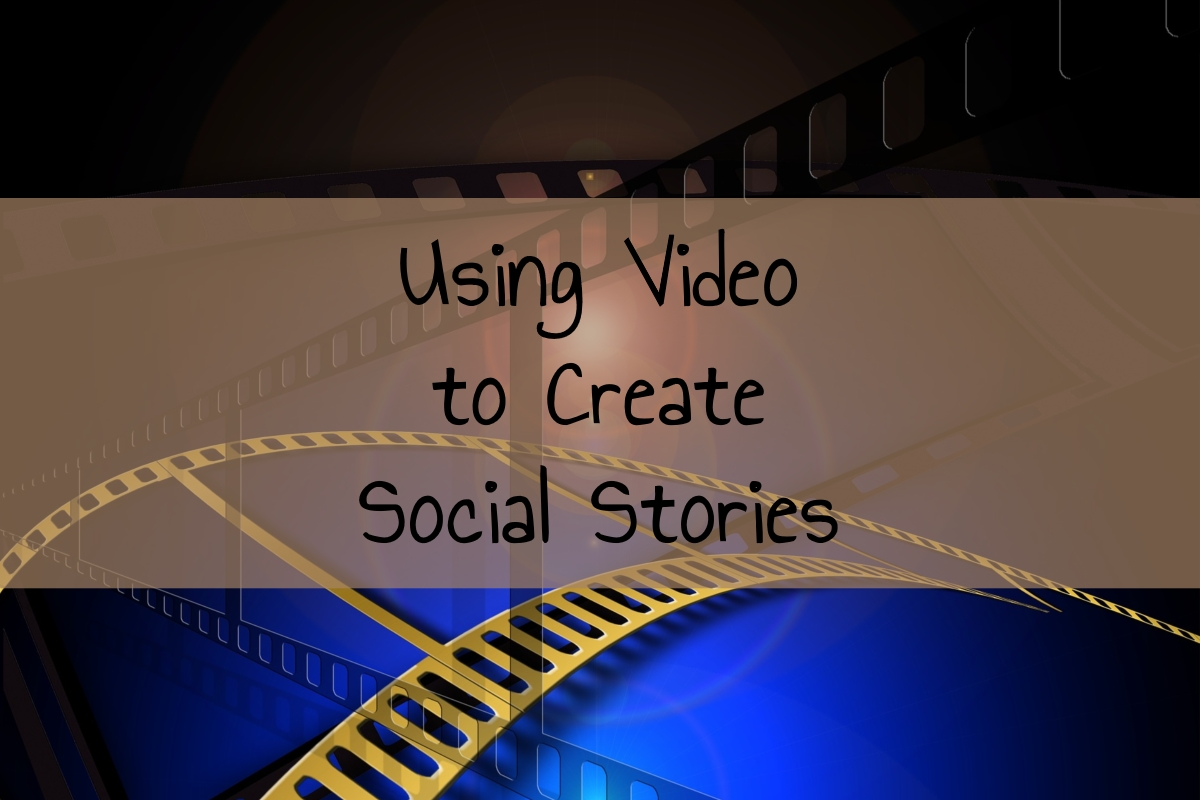 Using Video to Create Social Stories