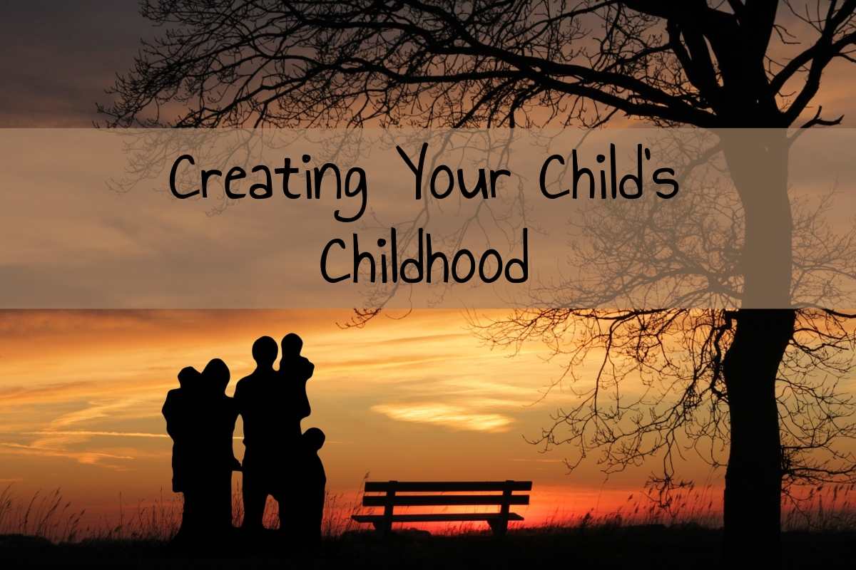 Creating Your Child's Childhood
