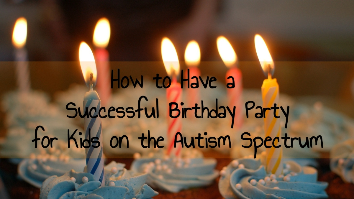 How to Have a Successful Birthday Party for Kids on the Autism Spectrum