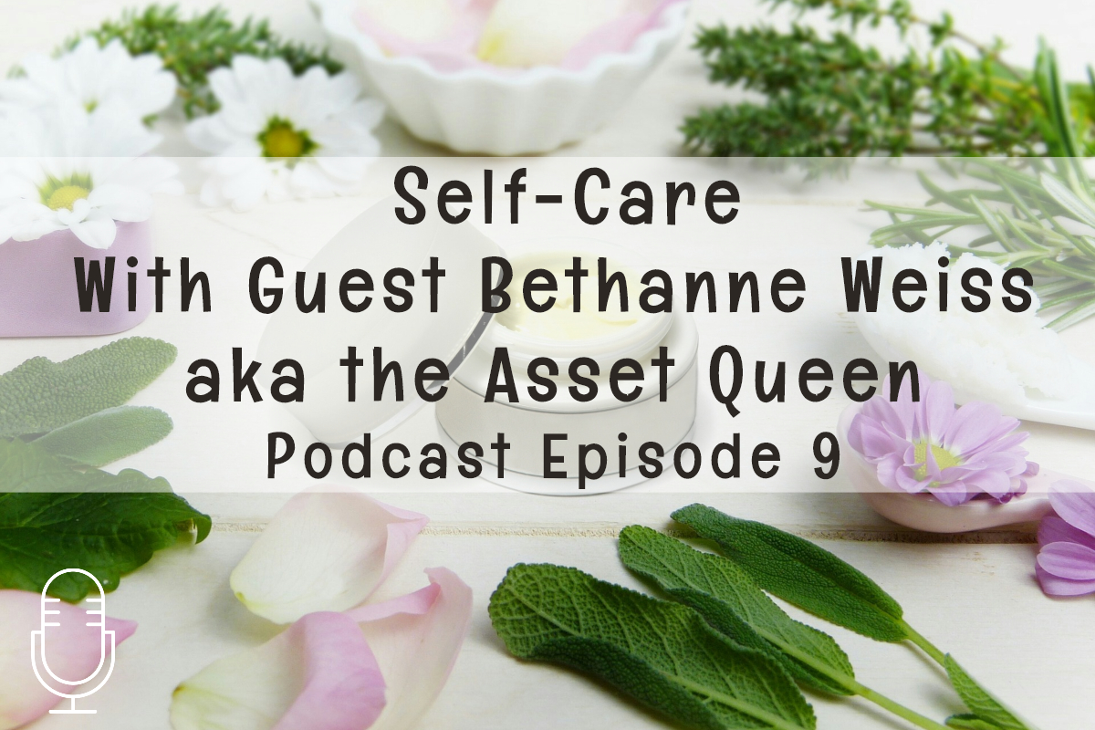 Podcast 09: Self Care with Bethanne Weiss aka the Asset Queen