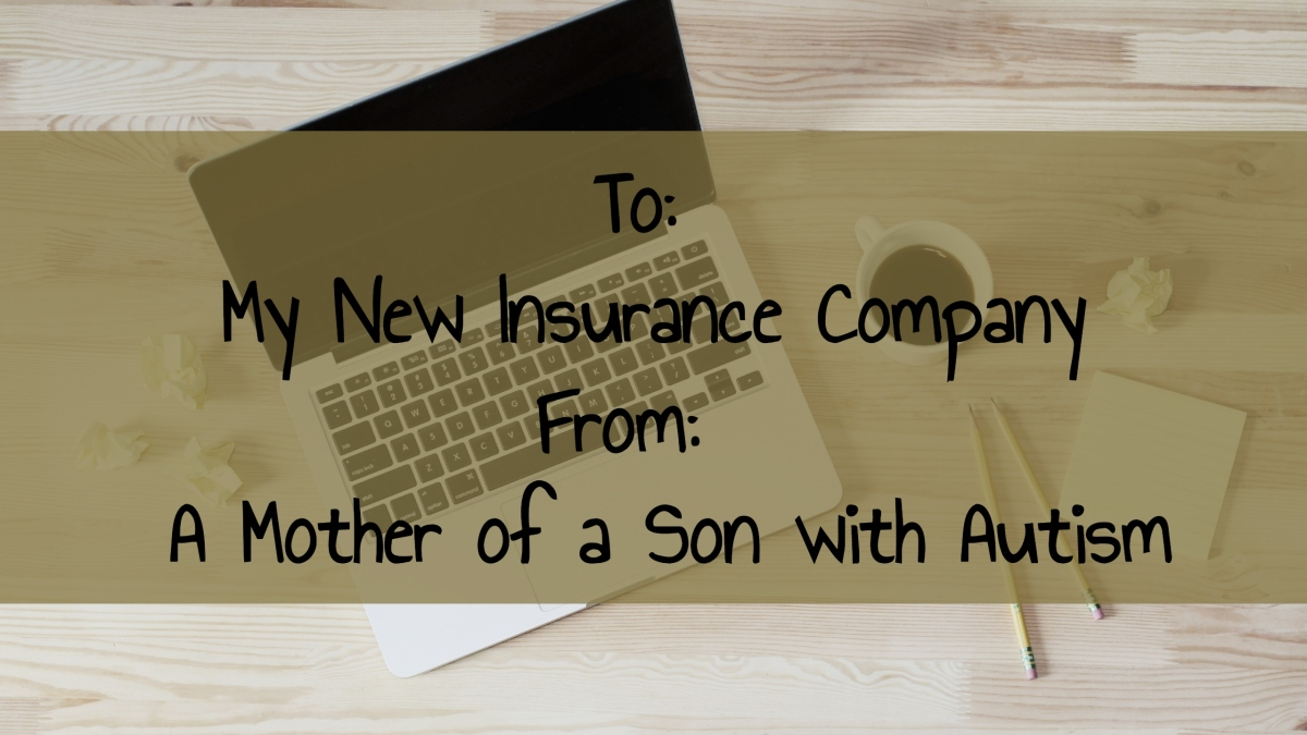 To My New Insurance Company From a Mother of a Son withAutism