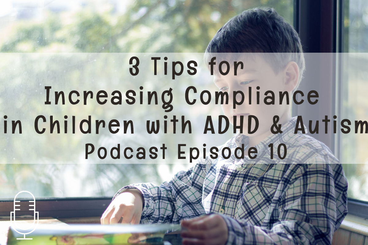 Podcast 10: 3 Tips for Increasing Compliance in Children with ADHD andASD