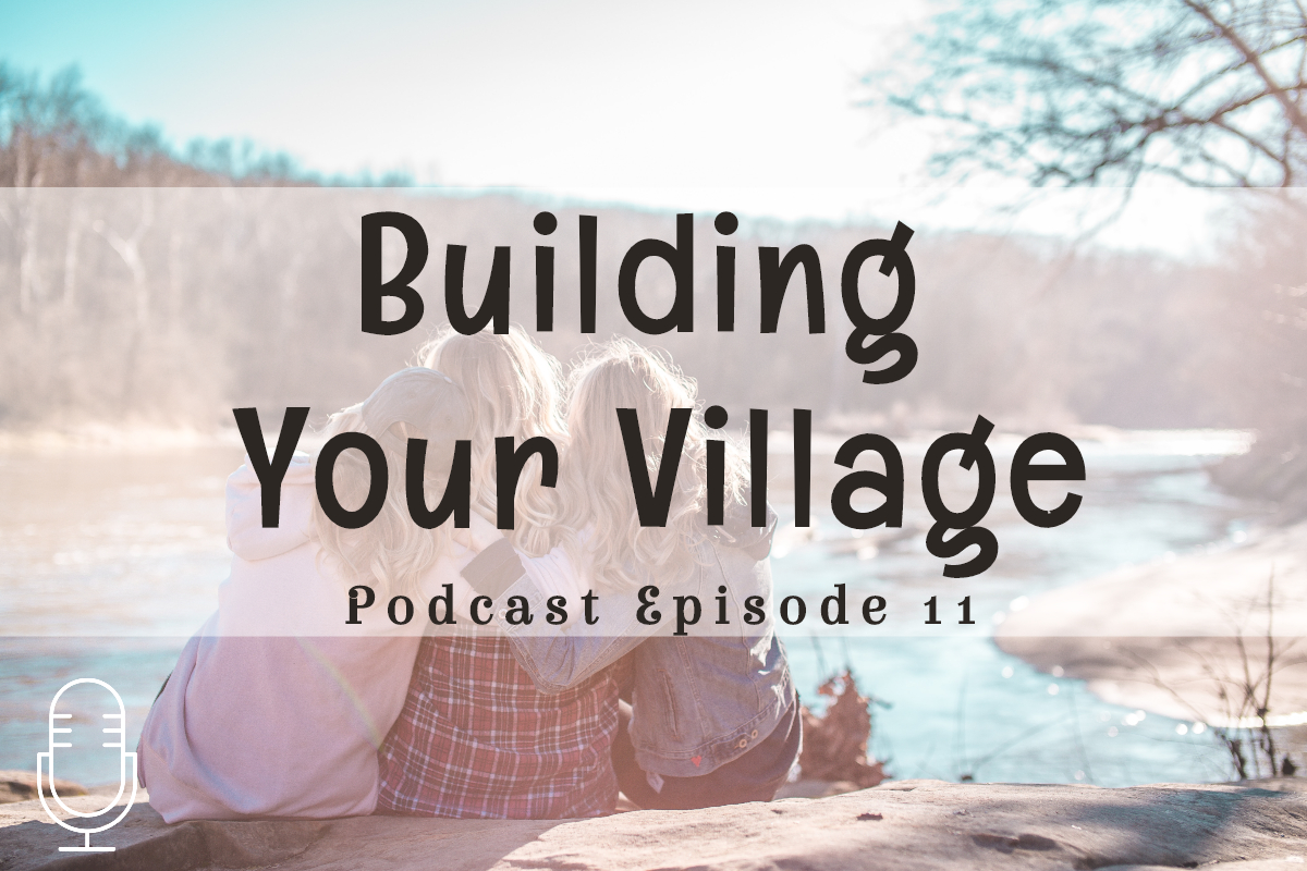 Podcast 11: Building Your Village