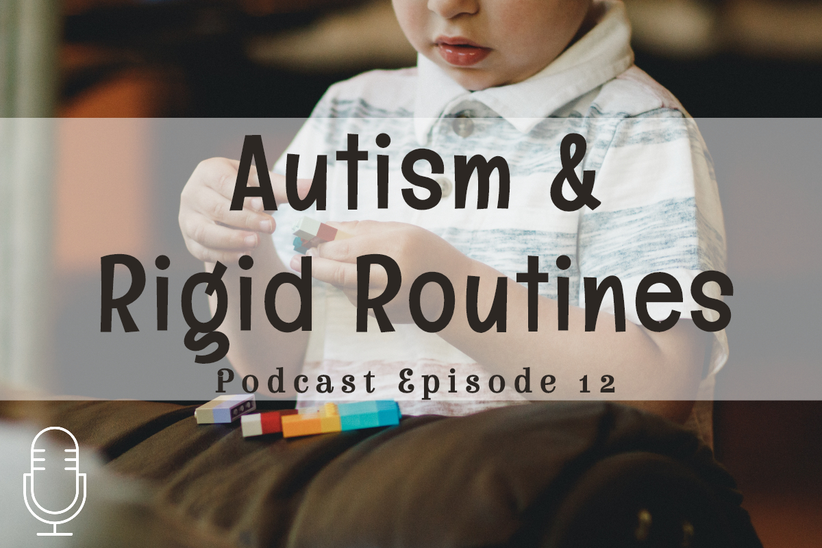 Podcast 12: Autism and Rigid Routines