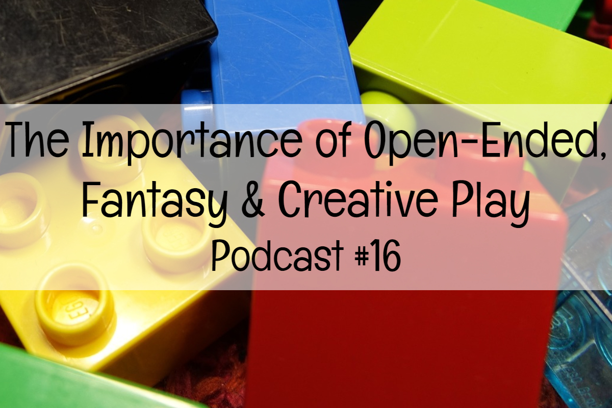 Podcast 16: The Importance of Open-Ended, Fantasy, and Creative Play