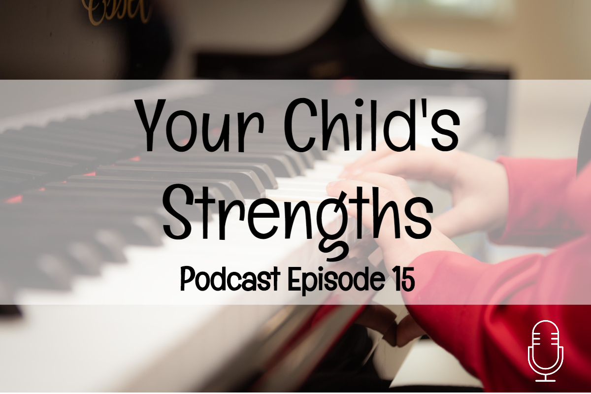 Podcast 15: Your Child's Strengths